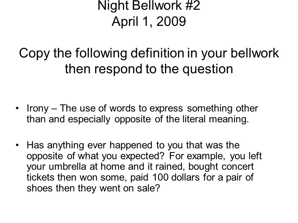 Night Bellwork #2 April 1, 2009 Copy the following definition in your bellwork then respond to the question
