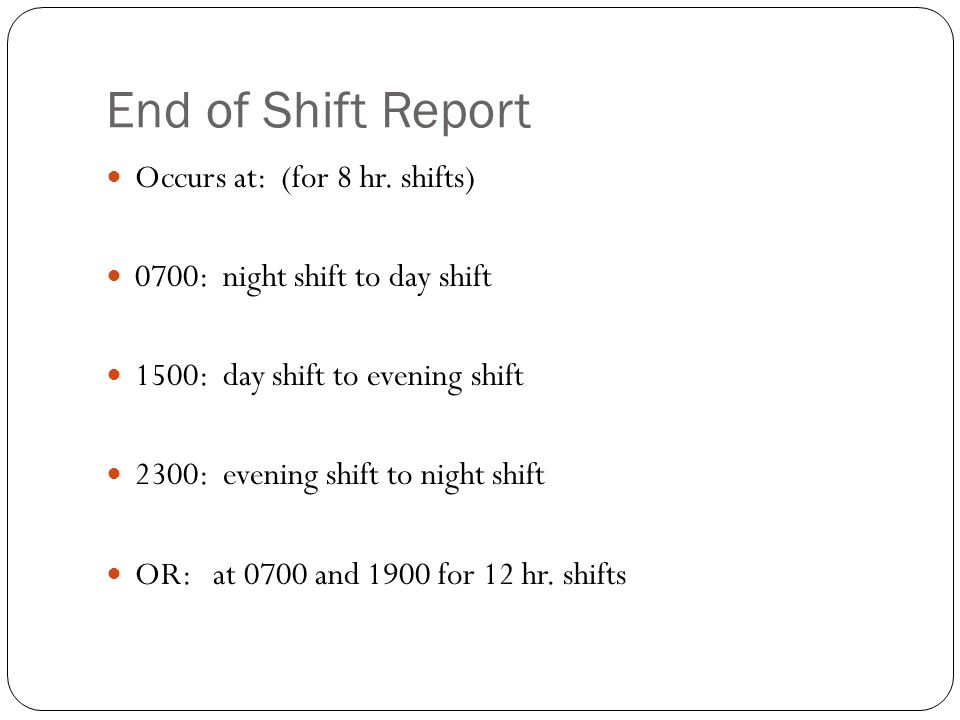 End of Shift Report Occurs at: (for 8 hr. shifts)