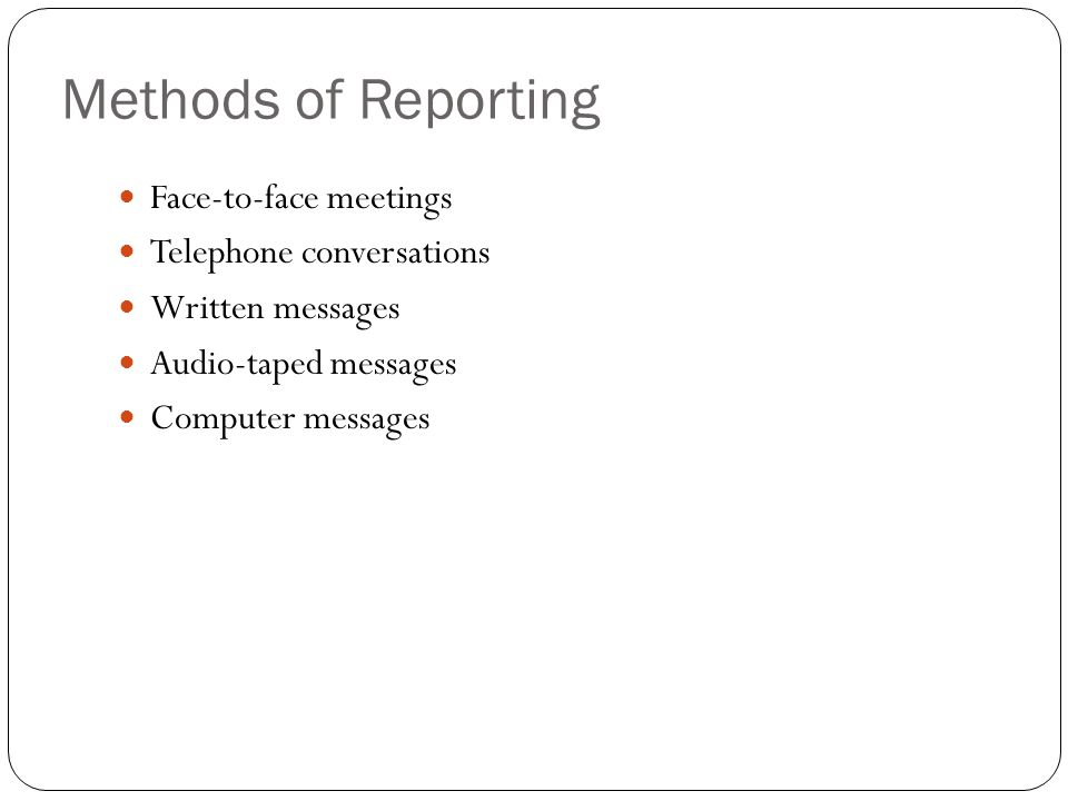 Methods of Reporting Face-to-face meetings Telephone conversations