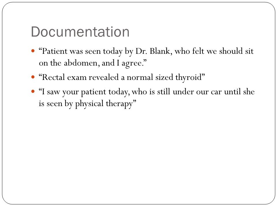 Documentation Patient was seen today by Dr. Blank, who felt we should sit on the abdomen, and I agree.