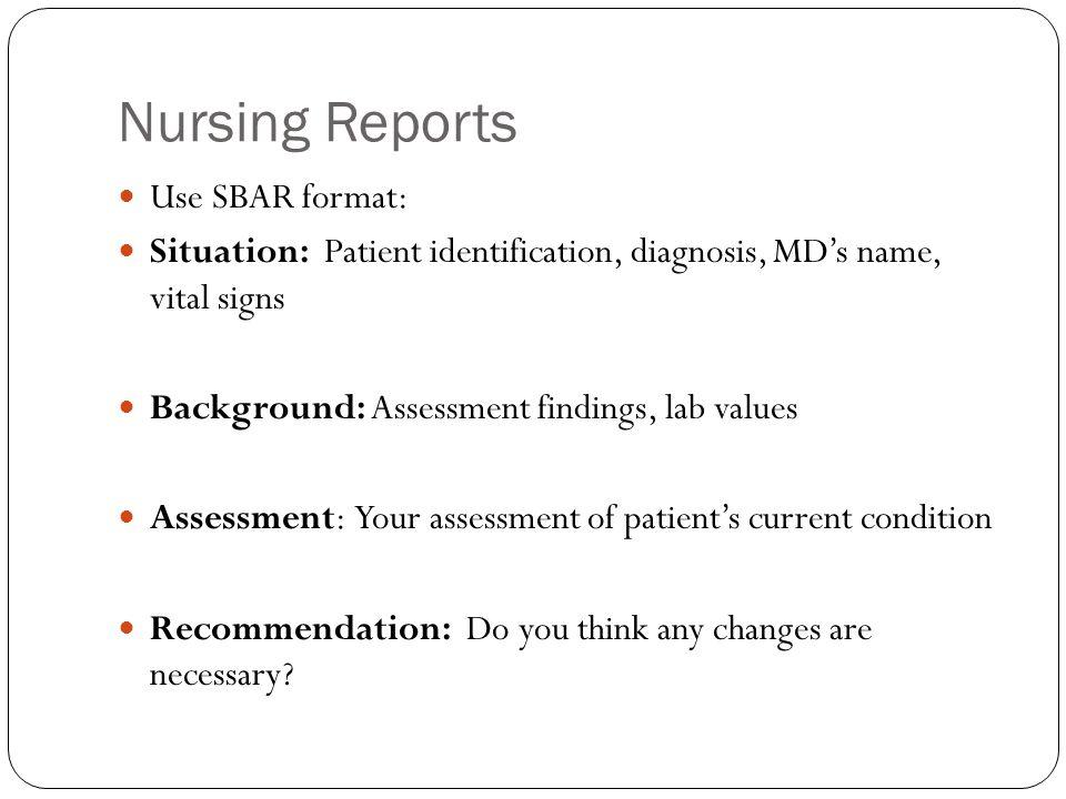 Nursing Reports Use SBAR format: