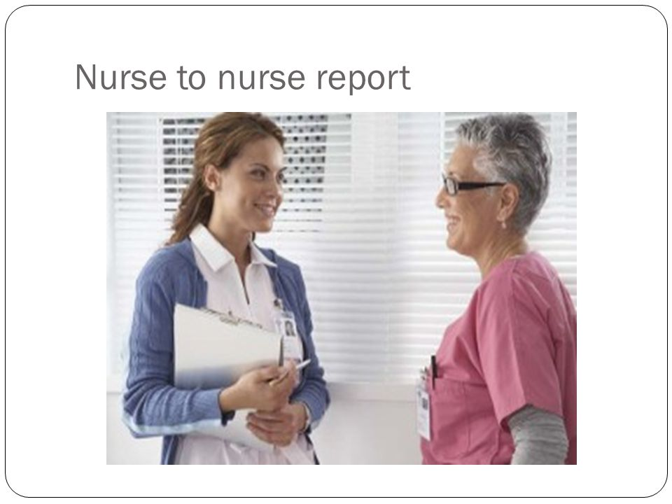 Nurse to nurse report