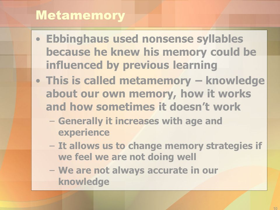 Metamemory Ebbinghaus used nonsense syllables because he knew his memory could be influenced by previous learning.