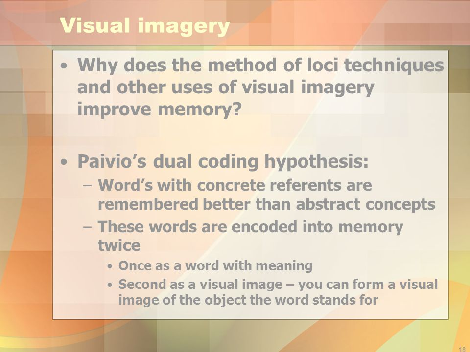 Visual imagery Why does the method of loci techniques and other uses of visual imagery improve memory