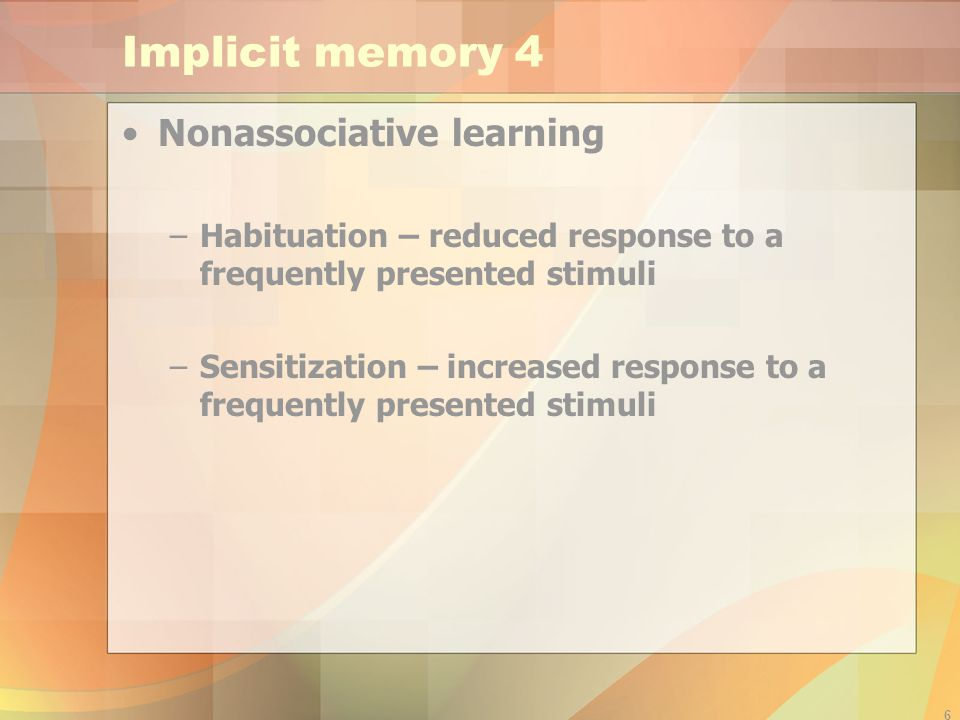 Implicit memory 4 Nonassociative learning