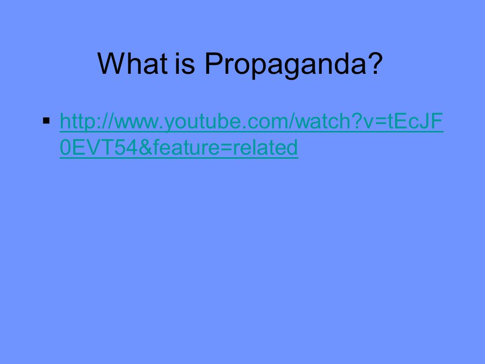 What is Propaganda http://www.youtube.com/watch v=tEcJF0EVT54&feature=related