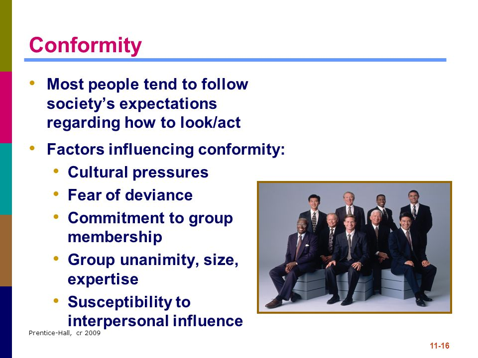 Conformity Most people tend to follow society's expectations regarding how to look/act. Factors influencing conformity: