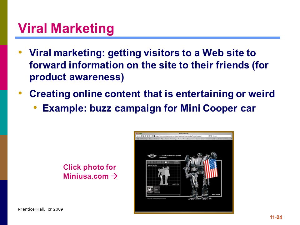Viral Marketing Viral marketing: getting visitors to a Web site to forward information on the site to their friends (for product awareness)