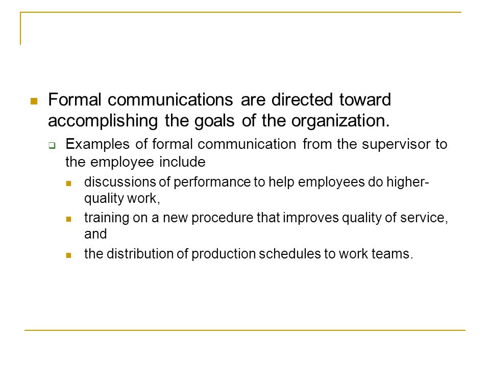 Formal communications are directed toward accomplishing the goals of the organization.