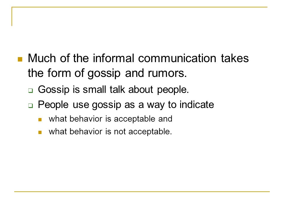 Much of the informal communication takes the form of gossip and rumors.