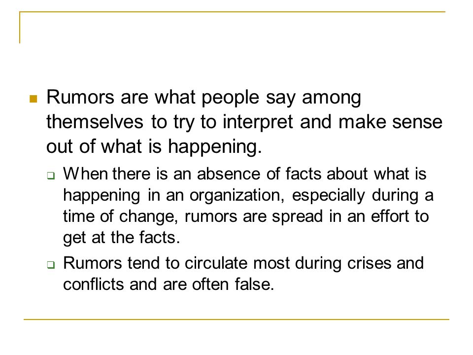 Rumors are what people say among themselves to try to interpret and make sense out of what is happening.