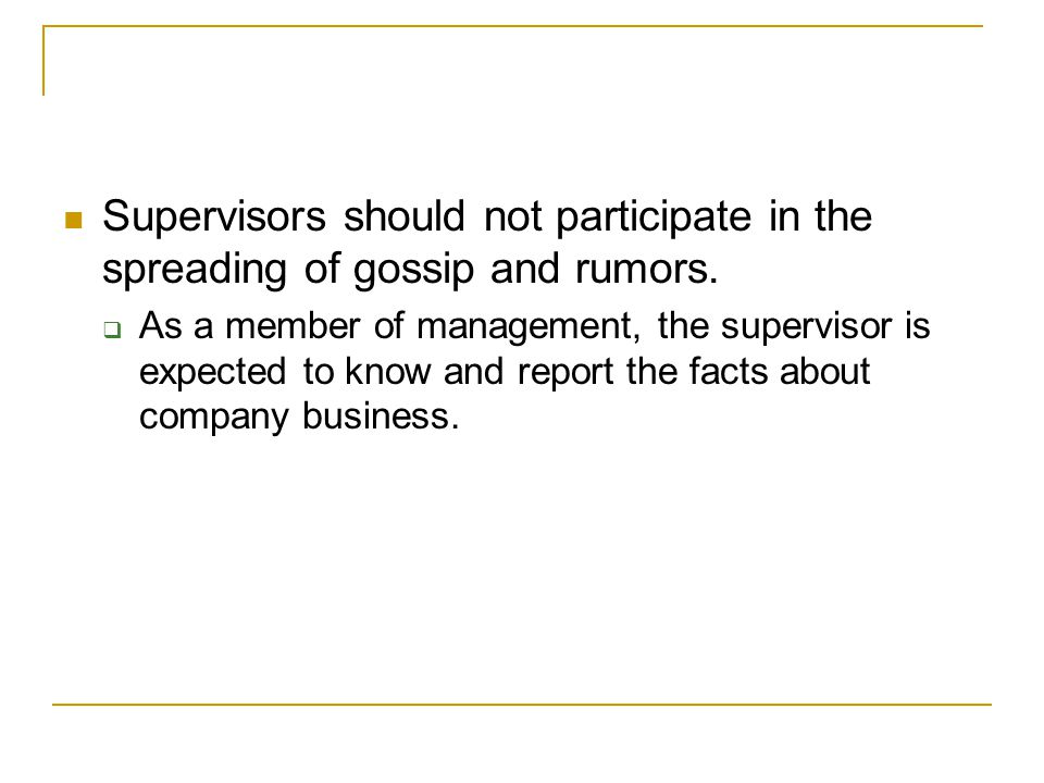 Supervisors should not participate in the spreading of gossip and rumors.