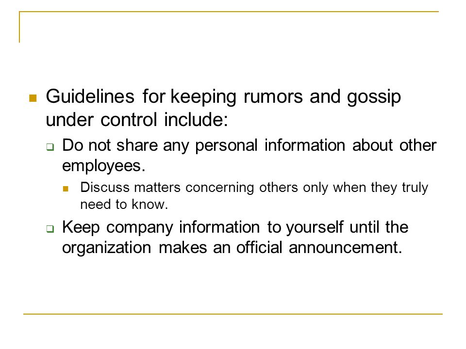 Guidelines for keeping rumors and gossip under control include: