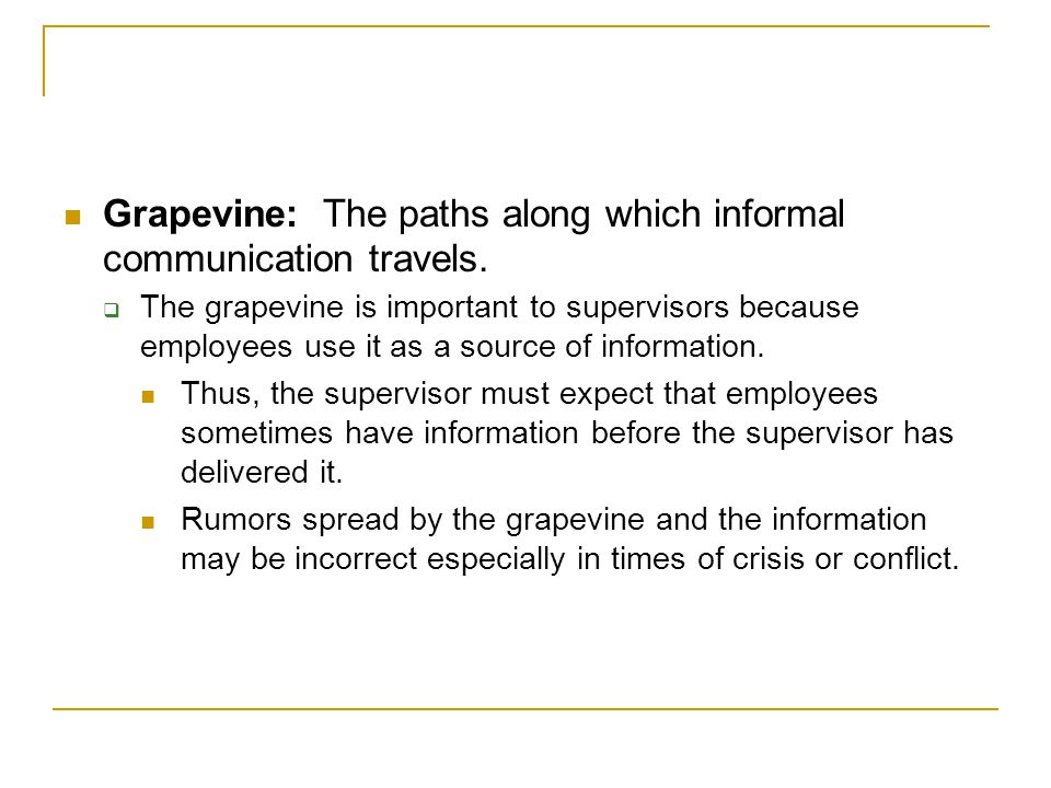 Grapevine: The paths along which informal communication travels.