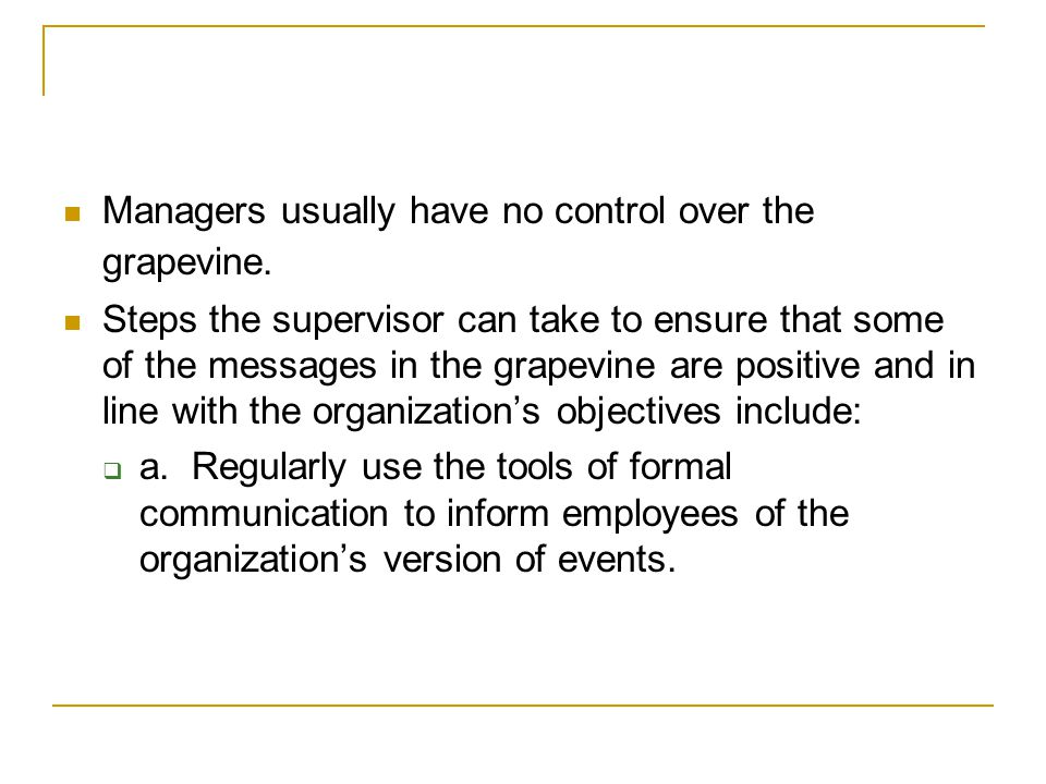 Managers usually have no control over the grapevine.
