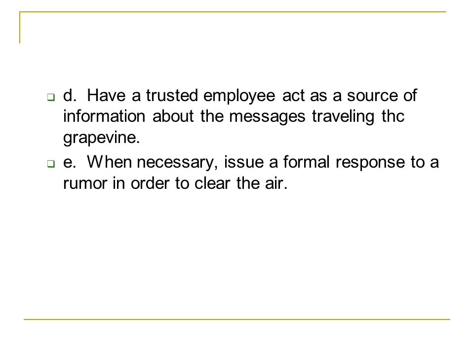 d. Have a trusted employee act as a source of information about the messages traveling thc grapevine.