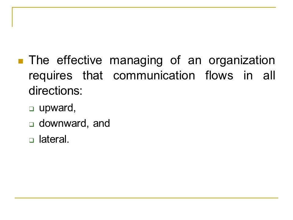 The effective managing of an organization requires that communication flows in all directions: