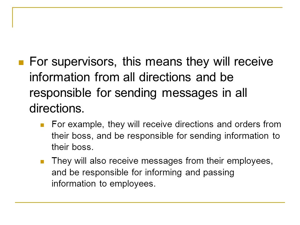 For supervisors, this means they will receive information from all directions and be responsible for sending messages in all directions.