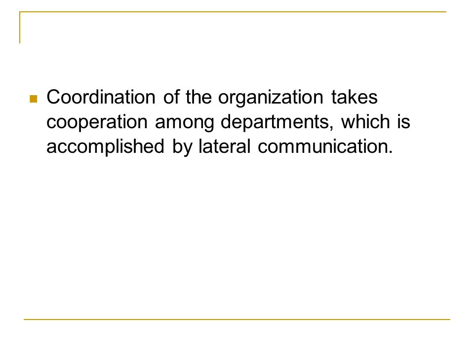 Coordination of the organization takes cooperation among departments, which is accomplished by lateral communication.
