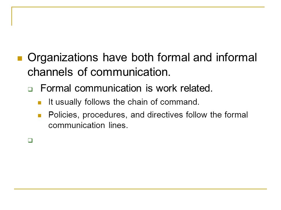 Organizations have both formal and informal channels of communication.