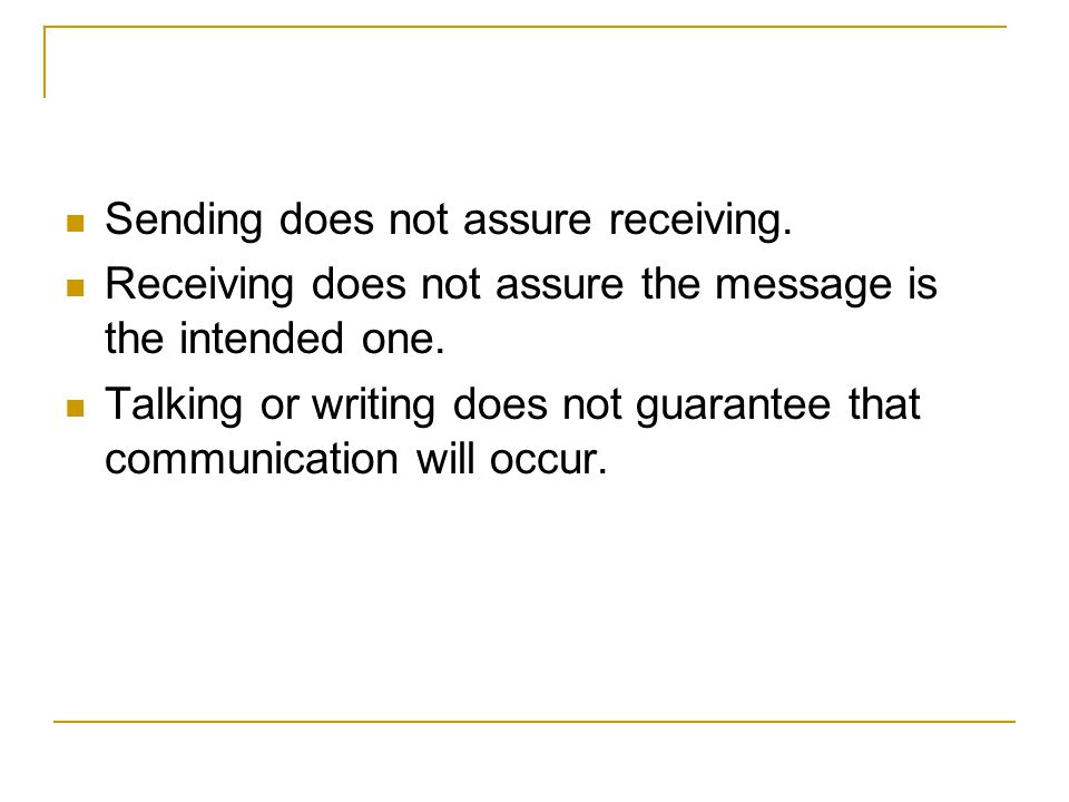 Sending does not assure receiving.