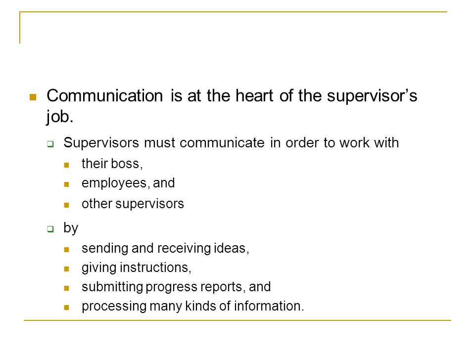 Communication is at the heart of the supervisor's job.