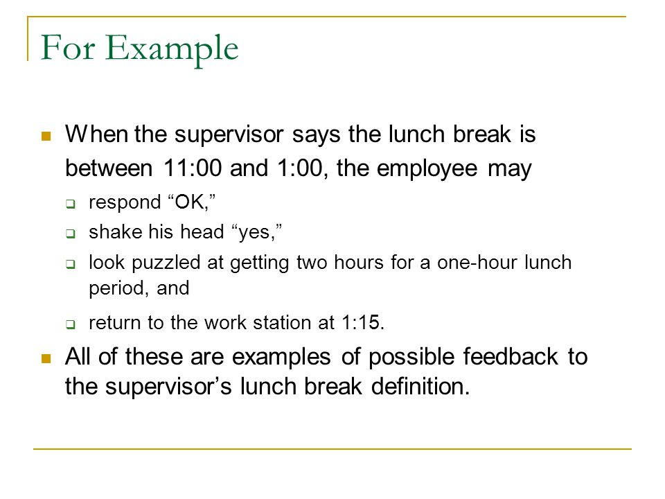 For Example When the supervisor says the lunch break is between 11:00 and 1:00, the employee may. respond OK,