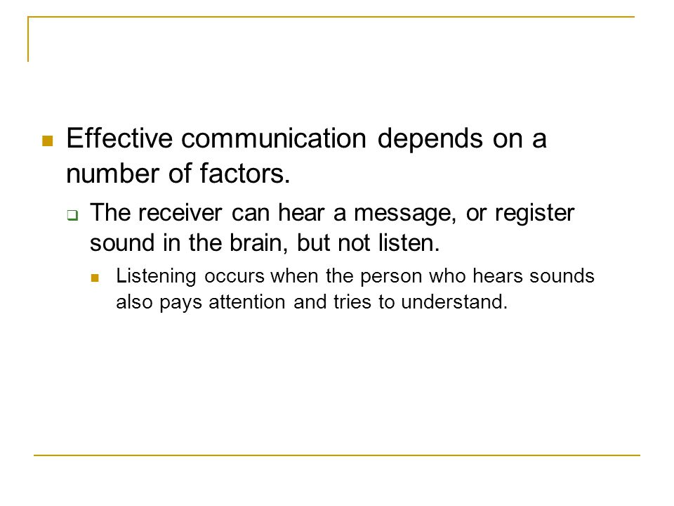 Effective communication depends on a number of factors.