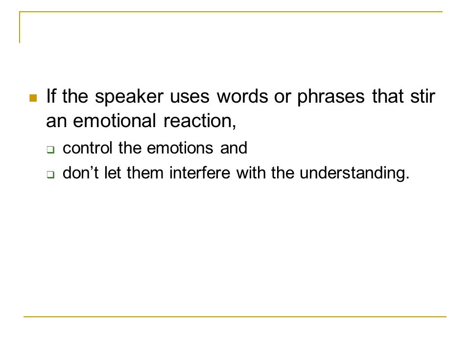 If the speaker uses words or phrases that stir an emotional reaction,