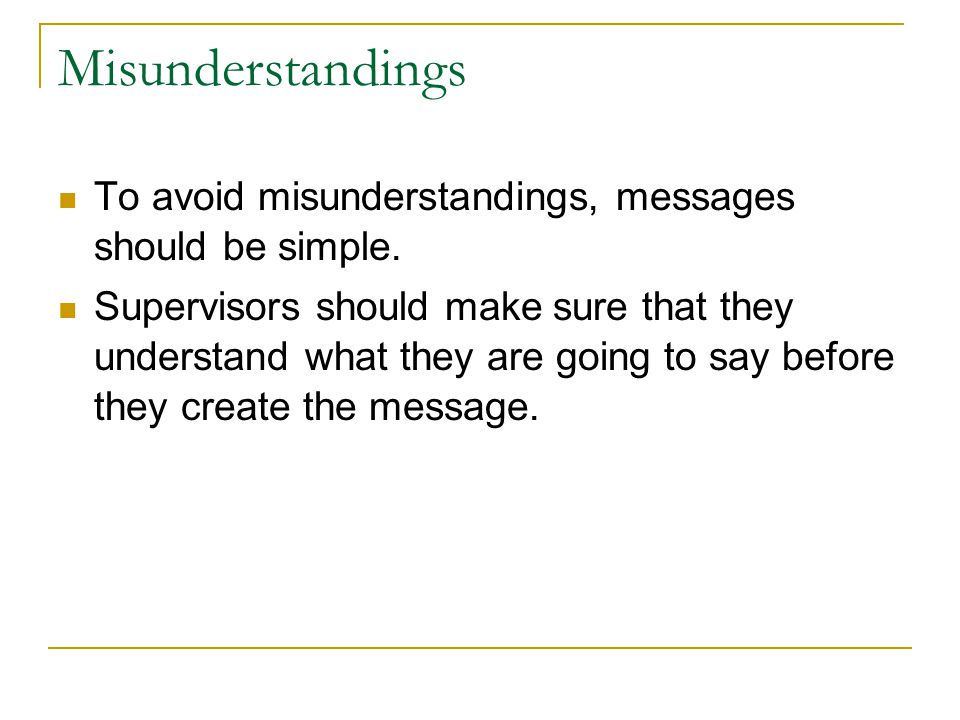 Misunderstandings To avoid misunderstandings, messages should be simple.