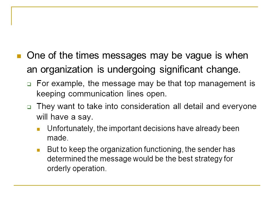 One of the times messages may be vague is when an organization is undergoing significant change.