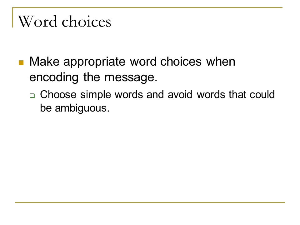 Word choices Make appropriate word choices when encoding the message.