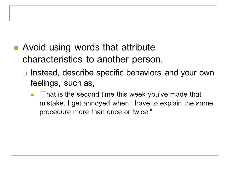 Avoid using words that attribute characteristics to another person.