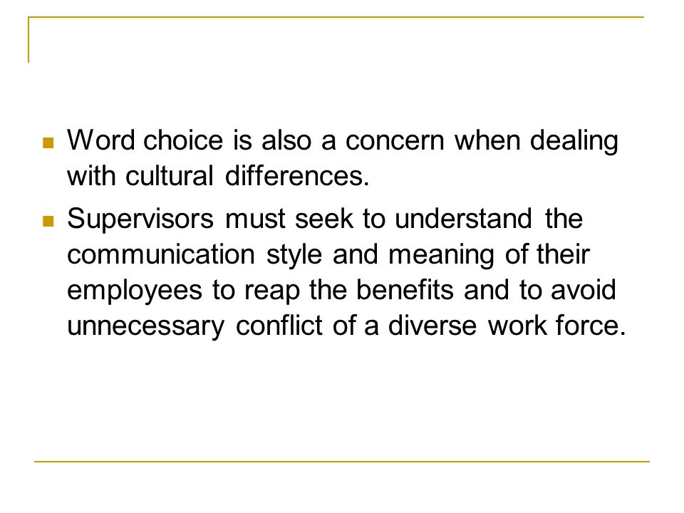 Word choice is also a concern when dealing with cultural differences.