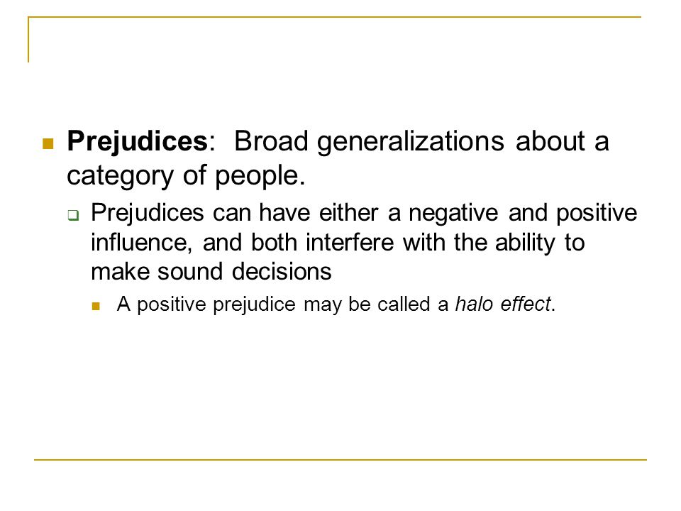 Prejudices: Broad generalizations about a category of people.