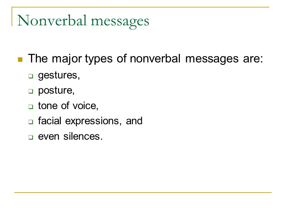 Nonverbal messages The major types of nonverbal messages are: