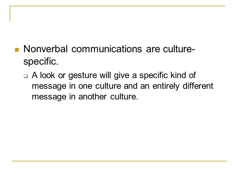 Nonverbal communications are culture-specific.