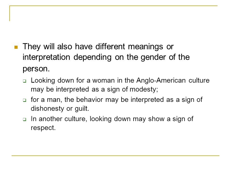 They will also have different meanings or interpretation depending on the gender of the person.