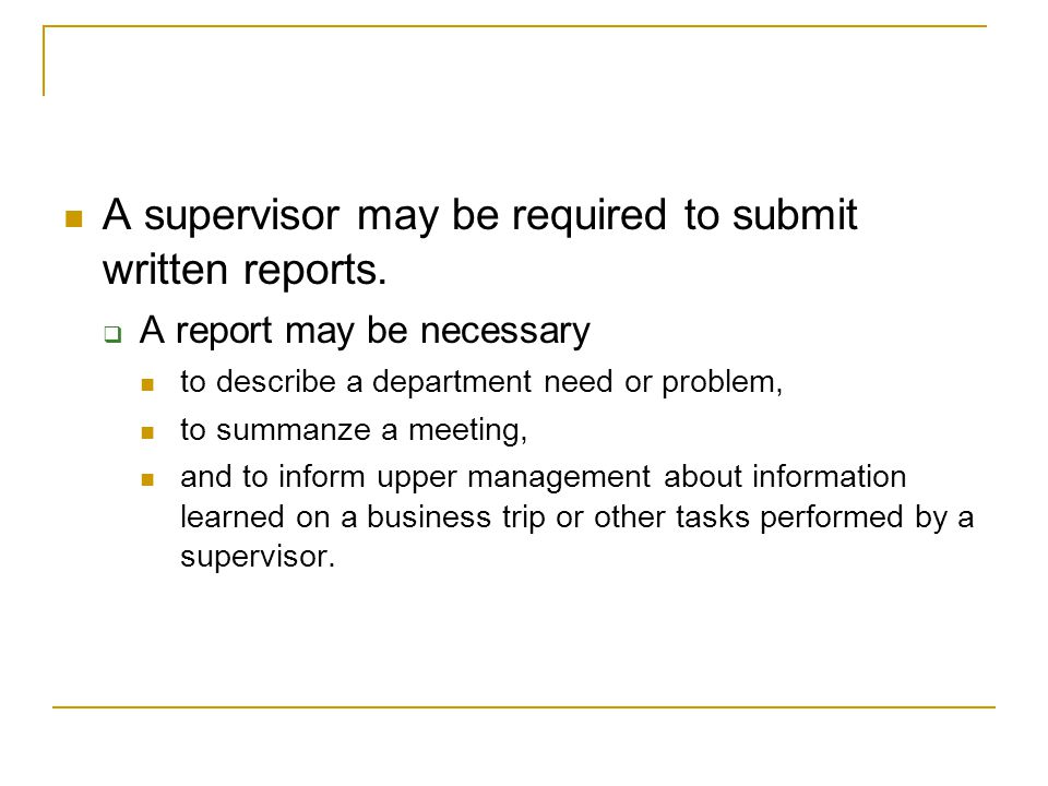 A supervisor may be required to submit written reports.