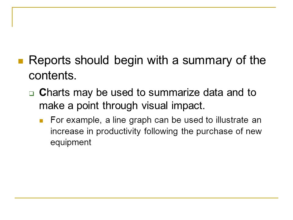 Reports should begin with a summary of the contents.