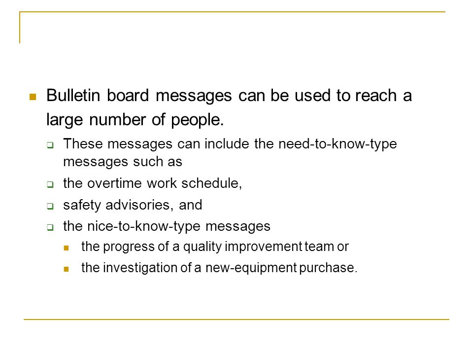 Bulletin board messages can be used to reach a large number of people.