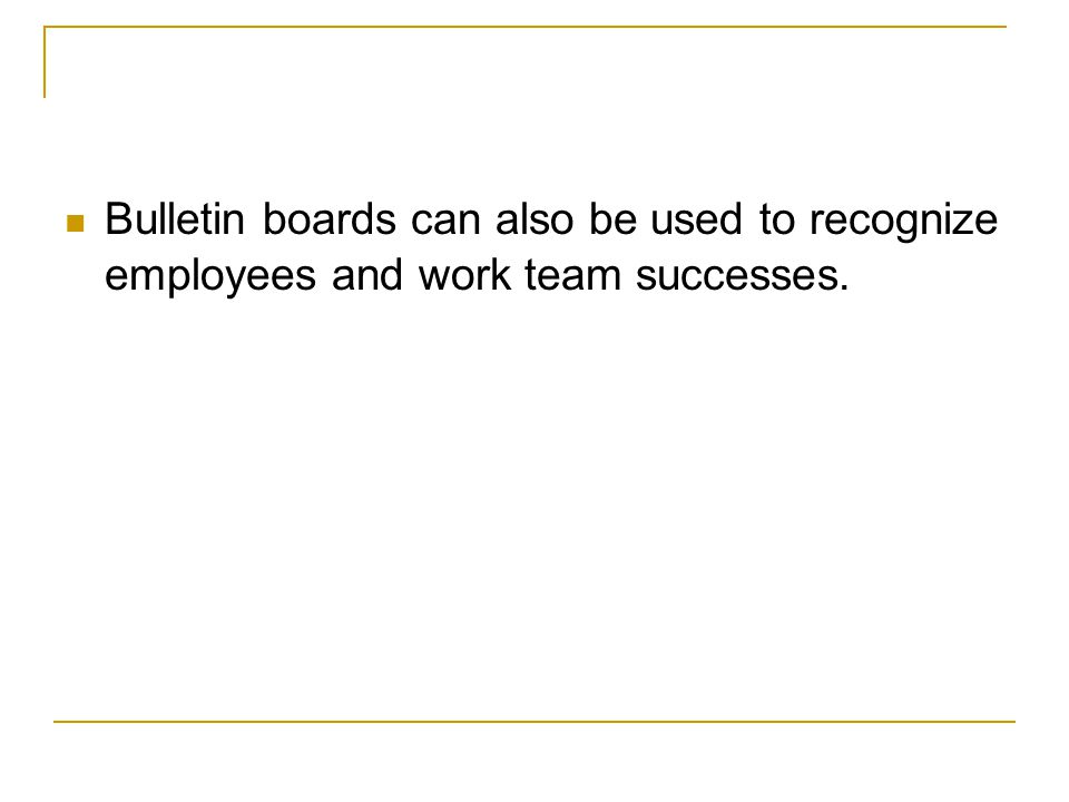 Bulletin boards can also be used to recognize employees and work team successes.