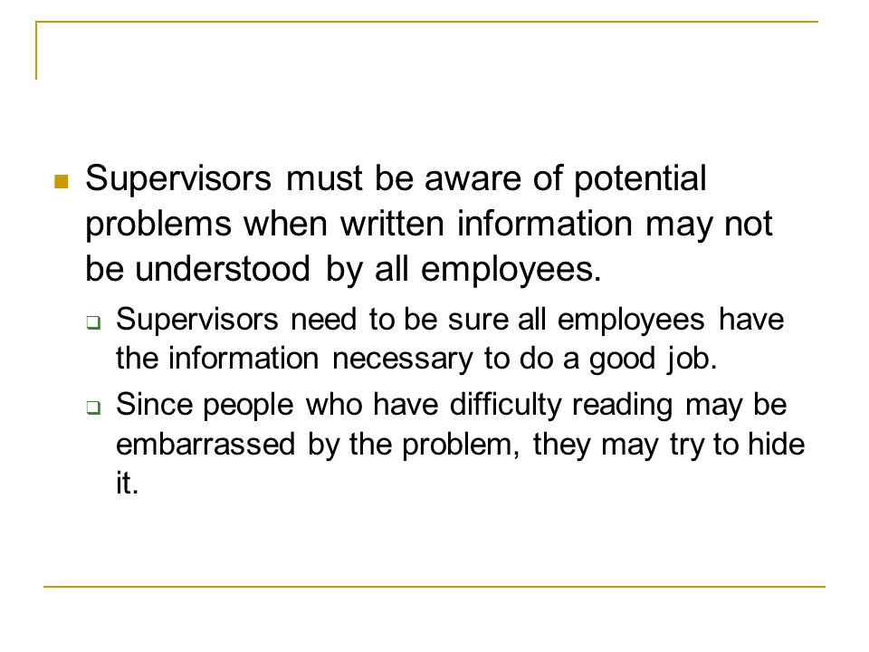 Supervisors must be aware of potential problems when written information may not be understood by all employees.