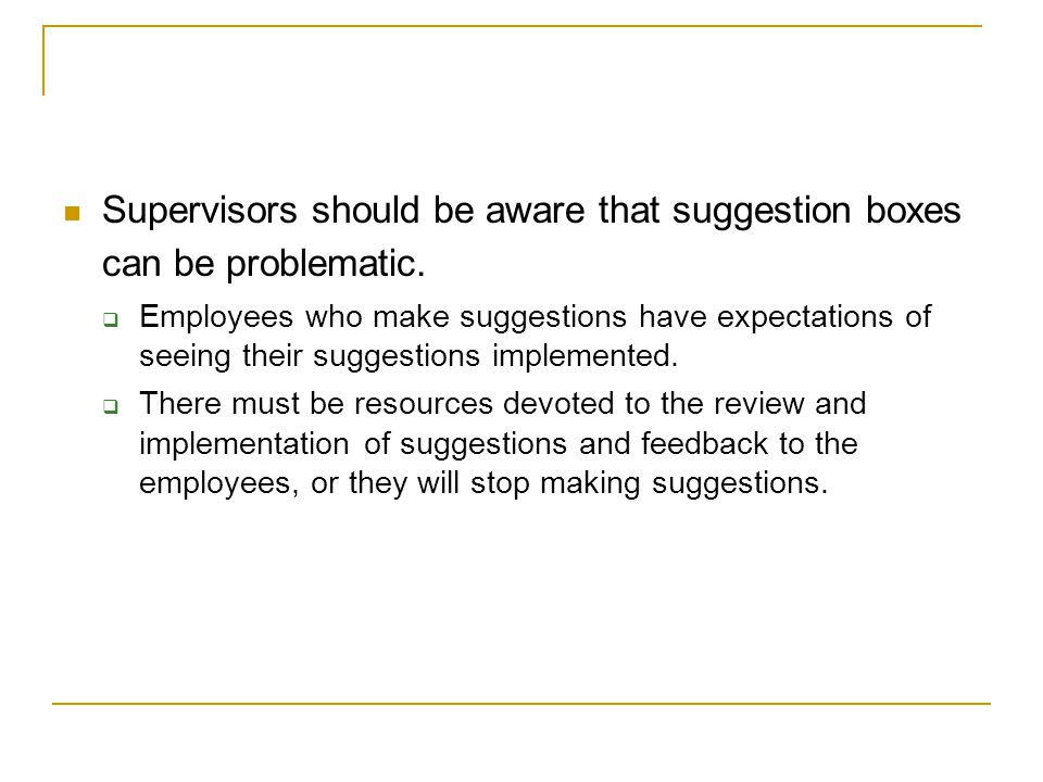 Supervisors should be aware that suggestion boxes can be problematic.