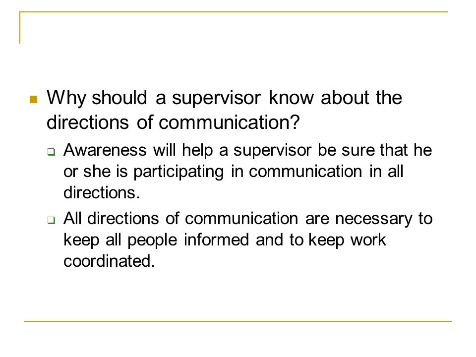 Why should a supervisor know about the directions of communication