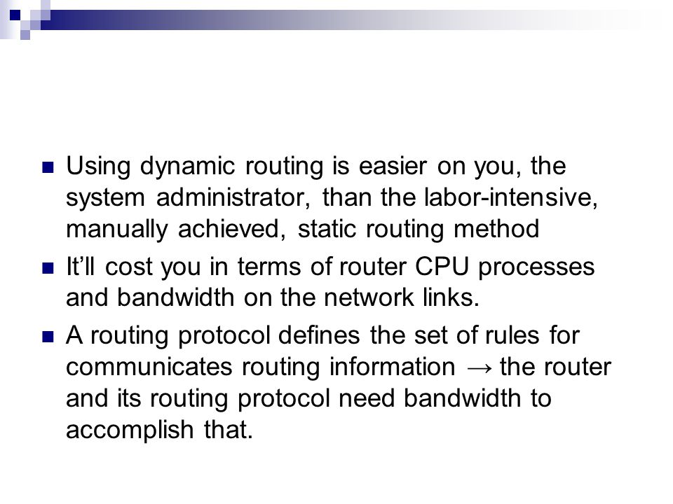 Using dynamic routing is easier on you, the system administrator, than the labor-intensive, manually achieved, static routing method
