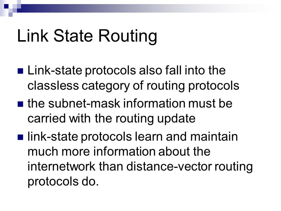 Link State Routing Link-state protocols also fall into the classless category of routing protocols.