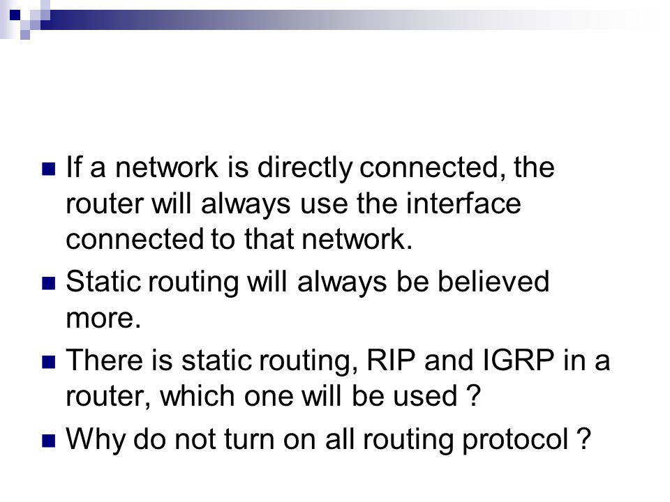 If a network is directly connected, the router will always use the interface connected to that network.