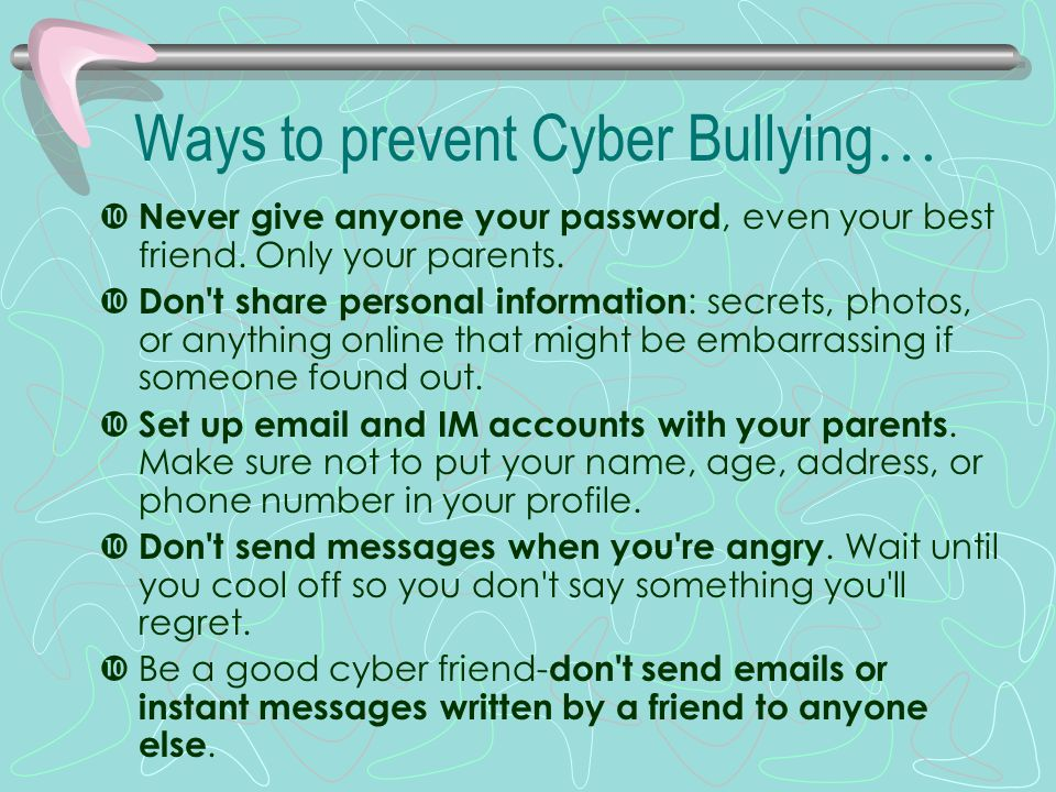 Ways to prevent Cyber Bullying…
