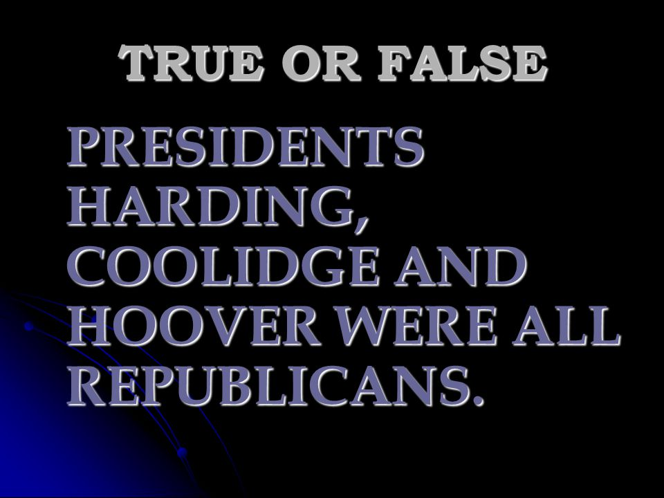 TRUE OR FALSE PRESIDENTS HARDING, COOLIDGE AND HOOVER WERE ALL REPUBLICANS.